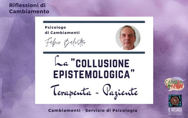 """LA """"COLLUSIONE EPISTEMOLOGICA""""Terapeuta – Paziente"""