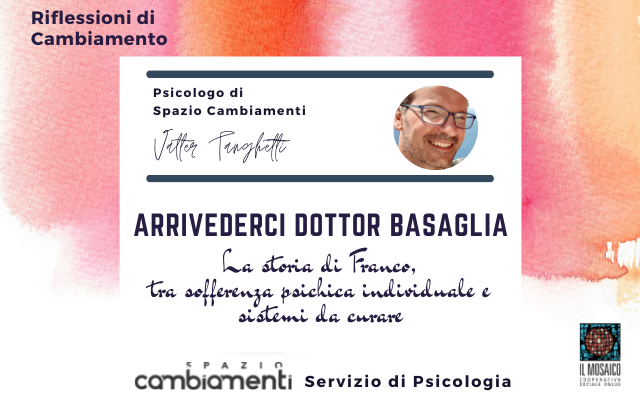 ARRIVEDERCI DOTTOR BASAGLIA – La storia di Franco, tra sofferenza psichica individuale e sistemi da curare